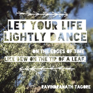 Let your life lightly dance