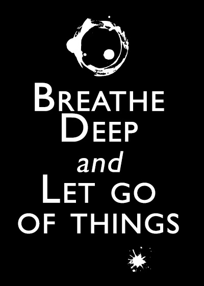 Breathe deep and let go